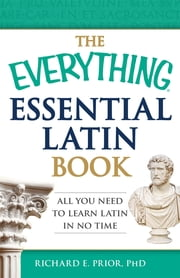 The Everything Essential Latin Book - All You Need to Learn Latin in No Time ebook by Richard E. Prior