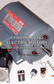 Dynamos And Electric Motors - How To Make And Run Them ebook by Paul N. Hasluck