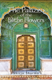 The Palazzo of the Blithe Flowers ebook by Shirin Sharma