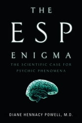 The ESP Enigma - The Scientific Case for Psychic Phenomena ebook by Diane Hennacy Powell, M.D.