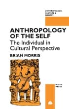 Anthropology of the Self - The Individual in Cultural Perspective ebook by Brian Morris