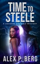 Time to Steele ebook by Alex P. Berg