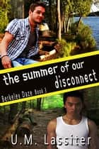 The Summer of Our Disconnect - Book 3 ebook by U.M. Lassiter