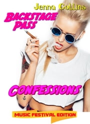 Backstage Pass Confessions: Music Festival Edition - *Very HOT, Straight-To-The-Point, Rock Star Romantic Erotic Short ebook by Jenna Collins