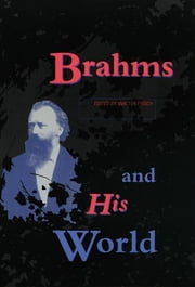 Brahms and His World - (Revised Edition) ebook by Walter Frisch,Kevin C. Karnes