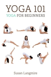 Yoga 101 for Beginners ebook by Susan Langmire