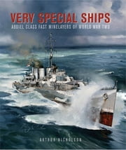 Very Special Ships - Abdiel-Class Fast Minelayers of World War Two ebook by Arthur Nicholson