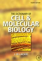 The Dictionary of Cell & Molecular Biology ebook by John M. Lackie