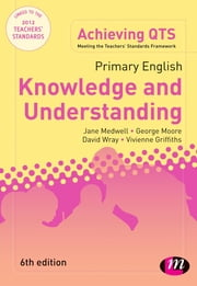 Primary English: Knowledge and Understanding ebook by Professor David Wray,Mr George E Moore,Dr Vivienne Griffiths,Jane A Medwell