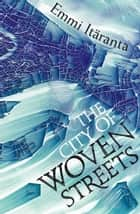 The City of Woven Streets ebook by Emmi Itäranta
