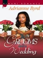 Two Grooms and a Wedding ebook by Adrianne Byrd