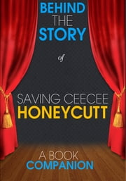 Saving CeeCee Honeycutt - Behind the Story (A Book Companion) - For the Fans, By the Fans ebook by Behind the Story