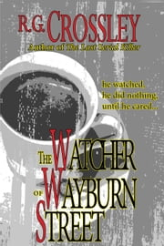 The Watcher of Wayburn Street ebook by R.G. Crossley