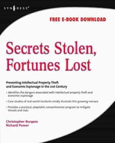 Secrets Stolen, Fortunes Lost - Preventing Intellectual Property Theft and Economic Espionage in the 21st Century ebook by Christopher Burgess,SYNGRESS,Richard Power