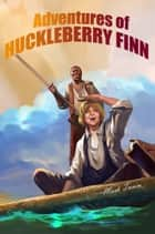 Adventures of Huckleberry Finn ebook by Mark Twain