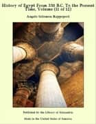 History of Egypt From 330 B.C. To the Present Time, Volume (11 of 12) ebook by Angelo Solomon Rappoport