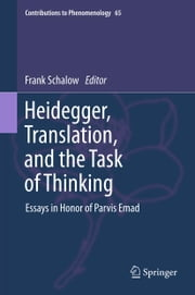 Heidegger, Translation, and the Task of Thinking - Essays in Honor of Parvis Emad ebook by F. Schalow
