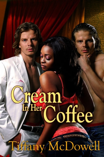 Cream in Her Coffee ebook by Tiffany McDowell