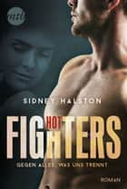Hot Fighters - Gegen alles, was uns trennt ebook by Sidney Halston, Gabriele Ramm