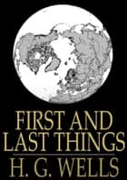 First and Last Things ebook by H.G. Wells