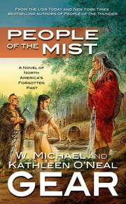 People of the Mist - A Novel of North America's Forgotten Past ebook by Kathleen O'Neal Gear, W. Michael Gear