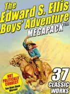 The Edward S. Ellis MEGAPACK ®: 37 Classic Tales ebook by Edward S. Ellis