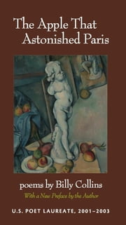 The Apple That Astonished Paris - Poems ebook by Billy Collins