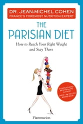The Parisian Diet - How to Reach Your Right Weight and Stay There ebook by Dr. Jean-Michel Cohen