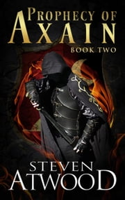 Prophecy of Axain - Prophecy of Axain, #2 ebook by Steven Atwood