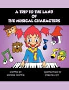 A Trip to the Land of the Musical Characters ebook by Michele Proctor, Ryan Waddy