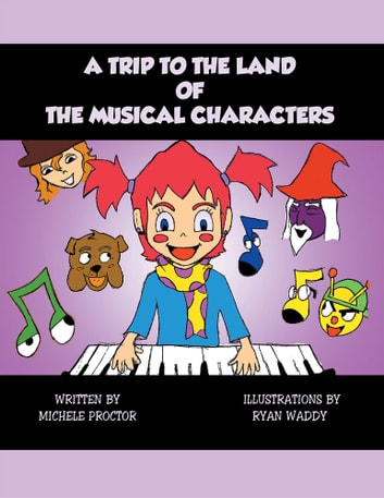 A Trip to the Land of the Musical Characters ebook by Michele Proctor