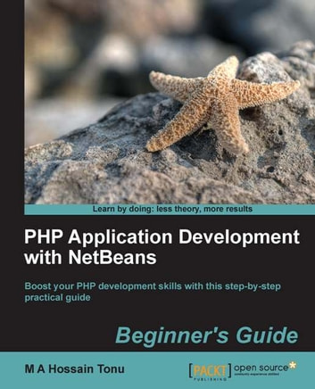 PHP Application Development with NetBeans: Beginner's Guide ebook by M A Hossain Tonu