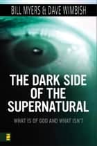 Dark Side of the Supernatural ebook by Bill Myers, David Wimbish