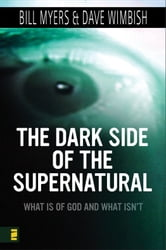 Dark Side of the Supernatural ebook by Bill Myers,David Wimbish