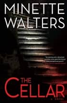The Cellar - A Novel ebook by Minette Walters