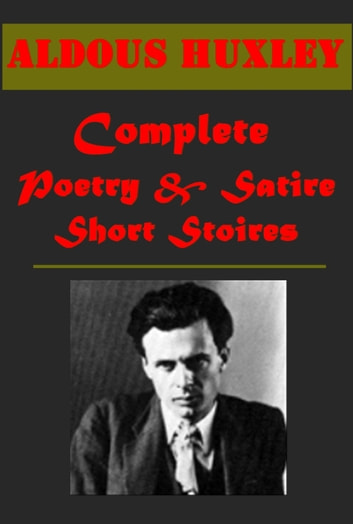Complete Poetry & Satire Short Stories ebook by Aldous Huxley