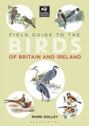 Field Guide to the Birds of Britain and Ireland ebook by Mark Golley
