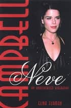 Neve Campbell: An Unauthorized Biography ebook by Elina Furman