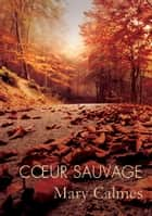 Cœur sauvage ebook by Mary Calmes,Guillaume Henry