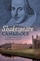 Shakespeare in Cambridge - A Celebration of the Shakespeare Festival ebook by Andrew Muir