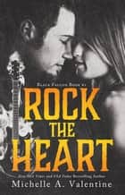 Rock the Heart ebook by Michelle A. Valentine
