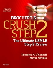Brochert's Crush Step 2 - The Ultimate USMLE Step 2 Review ebook by Theodore X. O'Connell,Mayur Movalia
