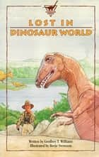 Lost in Dinosaur World ebook by Geoffrey T Williams