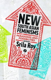 New South Asian Feminisms - Paradoxes and Possibilities ebook by Srila Roy