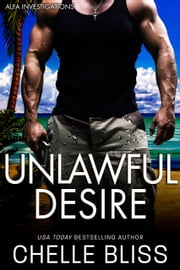 Unlawful Desire - A Romantic Suspense Novel ebook by Chelle Bliss
