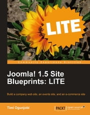 Joomla! 1.5 Site Blueprints: LITE ebook by Timi Ogunjobi
