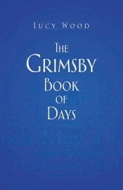 The Grimsby Book of Days ebook by Lucy Wood