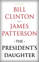 The President's Daughter - A Thriller ebook by James Patterson, Bill Clinton