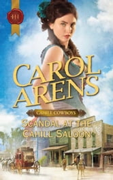 Scandal at the Cahill Saloon ebook by Carol Arens