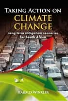 Taking Action on Climate Change ebook by Harald Winkler